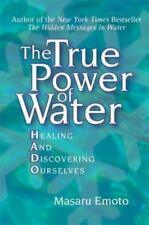 THE TRUE POWER OF WATER Healing and Discovering Ourselves, Masaru Emoto -English