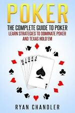 Poker : The Complete Guide to Poker - Learn Strategies to Dominate Poker and Tex