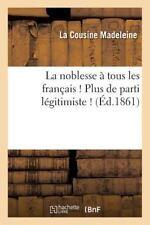 La Noblesse a Tous les Francais ! Plus de Parti Legitimiste ! by Madeleine-L...