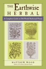 The Earthwise Herbal Vol. 1 : A Complete Guide to Old World Medicinal Plants...