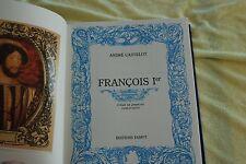 Francois 1er  par Andre Castelot  Edition Famot