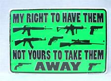 Firearms Guns My Right To Have Them Not Yours To Take Them Away Sign Man Cave