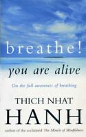Breathe! You Are Alive: Sutra on the Full Awareness of Breathing by Thich Nhat H