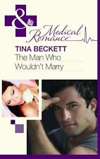 TINA BECKETT __ THE MAN WHO WOULDN'T MARRY __ BRAND NEW __ MILLS & BOON MEDICAL