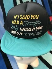 NOS Vtg IF I SAID YOU HAD A TERRIFFIC BODY sex Novelty Trucker Mesh Snapback Hat