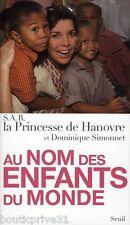 LIVRE - Au Nom Des Enfants Du Monde - Princesse De Hanovre ; Dominique Simonet