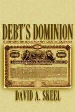 Debt's Dominion: A History of Bankruptcy Law in America, David A. Skeel, Good Bo