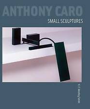NEW Anthony Caro: Small Sculptures by H.F. Westley Smith