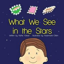 What We See in the Stars by Kathe Yuksel (2014, Paperback)