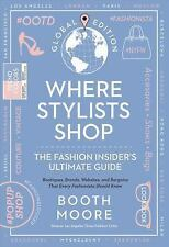 Where Stylists Shop: The Fashion Insider's Ultimate Guide, Moore, Booth, Good Bo