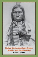Native North American Armor, Shields, and Fortifications: By David E Jones