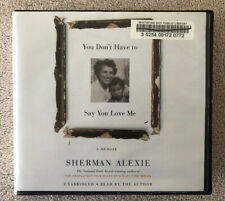 You Don't Have to Say You Love Me: A Memoir by Sherman Alexie (2017, CD)