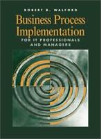 Business Process Implementation for IT Professionals and Managers (Computing Li