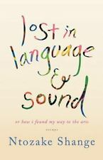 Lost in Language and Sound : Or How I Found My Way to the Arts by Ntozake...