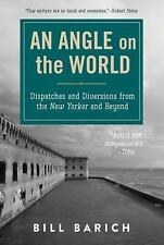 An Angle on the World: Dispatches and Diversions from the New Yorker and Beyo...