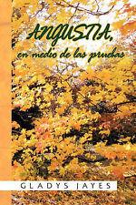 NEW Angustia, En Medio de Las Pruebas (Spanish Edition) by Gladys Jayes
