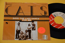 """7"""" 45 (NO LP ) CATS SAVE THE LAST DANCE FOR ME 1° ST ORIG GERMANY 1977 EX++"""