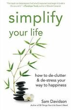 Simplify Your Life: How to de-Clutter & de-Stress Your Way to Happiness (Paperba