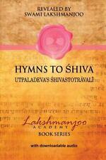 Hymns to Shiva : Utpaladeva's Shivastotravali: Songs of Devotion in Kashmir...