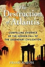 The Destruction of Atlantis: Compelling Evidence of the Sudden Fall of the Legen