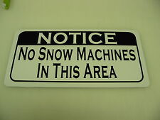 NO SNOW MACHINES IN THIS AREA Metal Sign 4 Hunting Camp Fish Duck Cabin Mobile