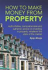 """VERY GOOD"" Ahuja, Ajay, How to Make Money from Property: Authoritative, compreh"