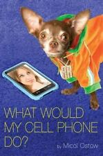 What Would My Cell Phone Do? by Micol Ostow (2011, Paperback) UNCORRECTED PROOF
