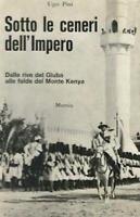Colonialismo - U. Pini - Sotto le ceneri dell' Impero - 1^ ed. 1967 Mursia
