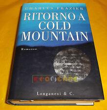 Charles Frazier RITORNO A COLD MOUNTAIN - 1ª Edizione Longanesi & C. - 1998