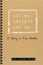 Autism, Anxiety and Me: A Diary in Even Numbers by Emma Louise Bridge...