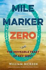 Mile Marker Zero: The Moveable Feast of Key West: By McKeen, William