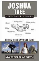 Joshua Tree : The Complete Guide - Joshua Tree National Park by James Kaiser