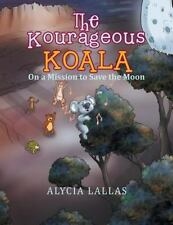 The Kourageous Koala : On a Mission to Save the Moon by Alycia Lallas (2015,...