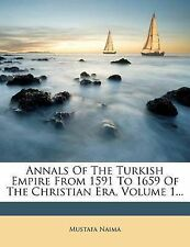 Annals of the Turkish Empire from 1591 to 1659 of the Christian Era, Volume 1...