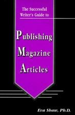 The Successful Writer's Guide to Publishing Magazine Articles by Eva Shaw...