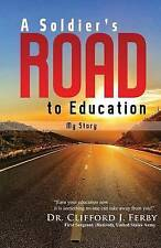 NEW A Soldier's Road to Education: My Story by Clifford J. Ferby