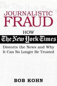Journalistic Fraud: How the New York Times Distorts the News and Why It Can No