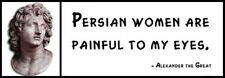 Wall Quote - Alexander the Great - Persian Women Are Painful To My Eyes.