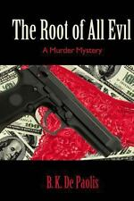The Root of All Evil : A Murder Mystery by B. De Paolis (2013, Paperback)