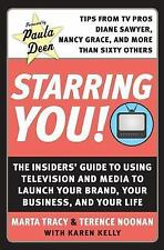 Starring You!: The Insiders' Guide to Using Television and Media to Launch Your