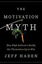 The Motivation Myth : How High Achievers Really Set Themselves up to Win by Jeff