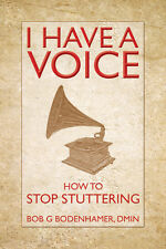 I Have a Voice: How to Stop Stuttering by Bob G. Bodenhamer (Paperback, 2011)