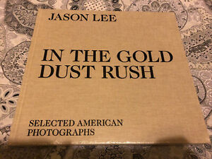JASON LEE IN THE GOLD DUST RUSH - SELECTED AMERICAN PHOTOGRAPHS - FIRST EDITION