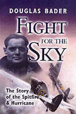 Fight for the Sky: The Story of the Spitfire and Hurricane by Douglas Bader...