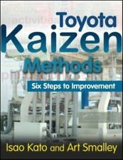 Toyota Kaizen Methods : Six Steps to Improvement by Isao Kato and Art Smalley...