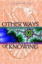 New, Other Ways of Knowing : Recharting Our Future with Ageless Wisdom, John Bro