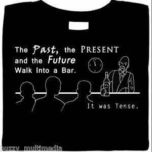 The Past Present & Future Walk Into A Bar .. It Was Tense. Shirt, Grammar, funny