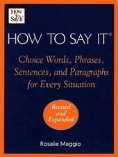 How to Say It: Choice Words, Phrases, Sentences, and Paragraphs for Every