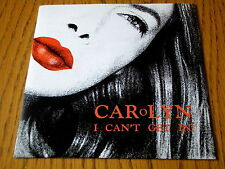 "CAROLYN - I CAN'T GET IN   7"" VINYL PS"