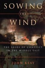 Sowing the Wind : The Seeds of Conflict in the Middle East by John Keay...